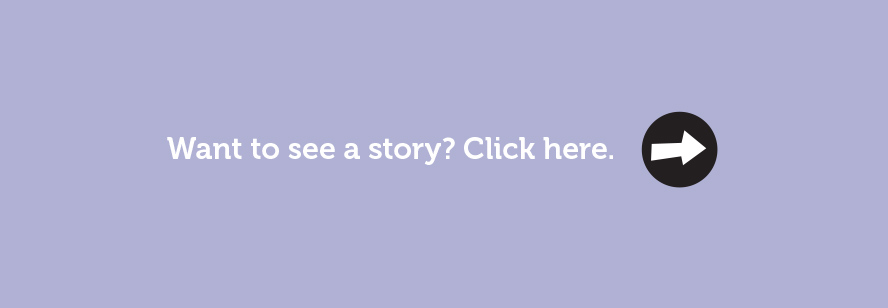 Want to see a story? Click here.
